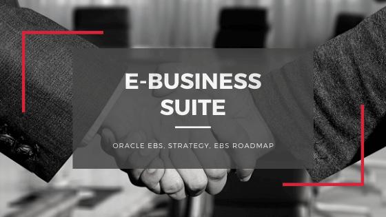 E-Business-Suite - Oracel EBS, Strategy, EBS Roadmap