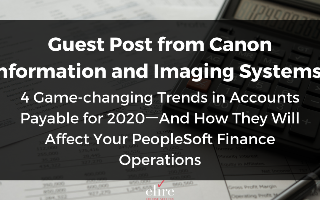 Guest Post from Canon Information & Imaging Solutions: 4 Game-changing Trends in Accounts Payable for 2020