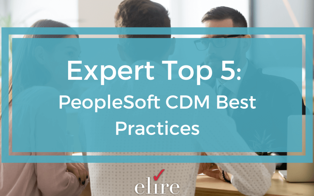 Expert Top 5: PeopleSoft CDM Best Practices