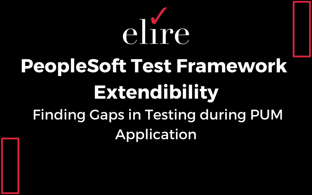 PeopleSoft Test Framework Extendability – Finding Gaps in Testing during PUM Application