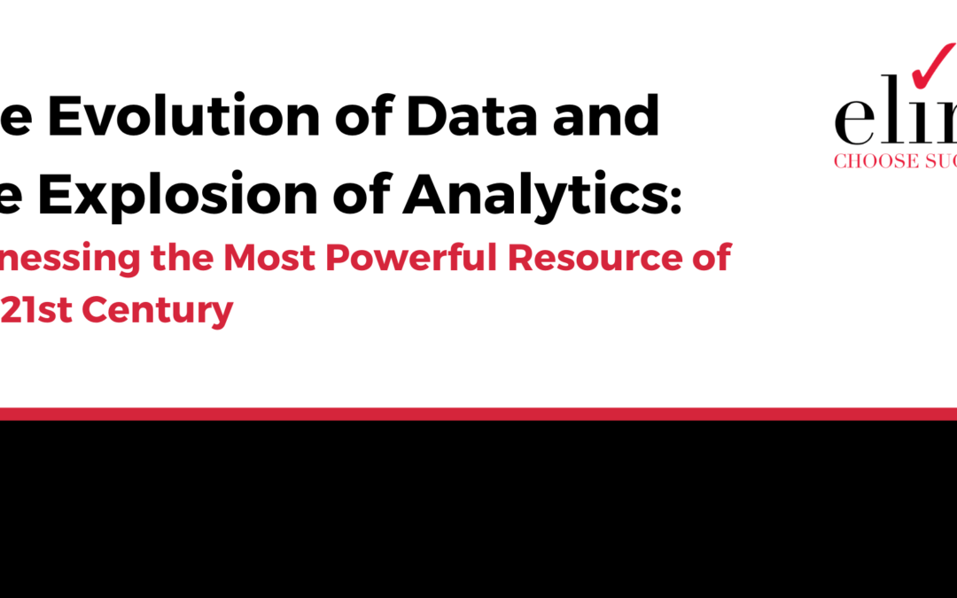 The Evolution of Data and the Explosion of Analytics: Harnessing the Most Powerful Resource of the 21st Century