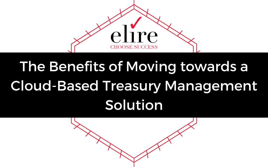 The Benefits of Moving towards a Cloud-Based Treasury Management Solution