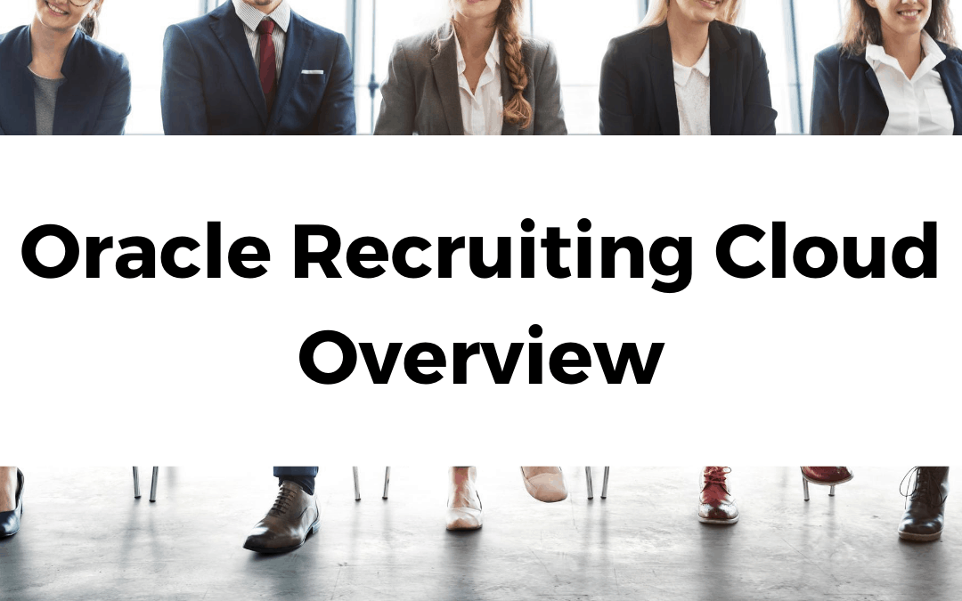 Oracle Recruiting Cloud (ORC) Overview