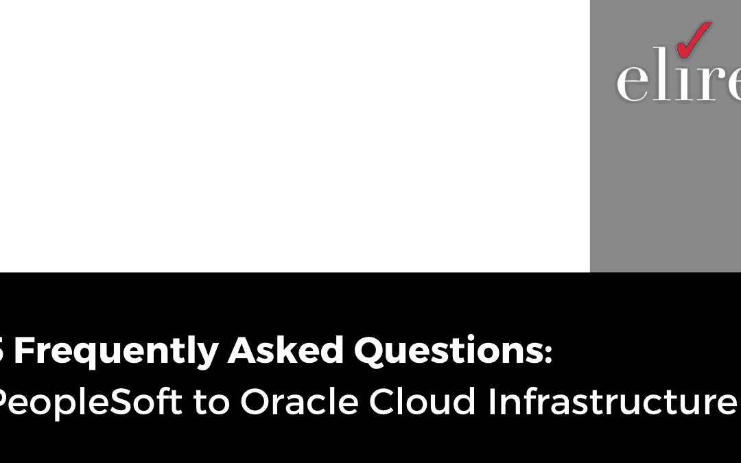 5 Frequently Asked Questions: PeopleSoft to Oracle Cloud Infrastructure