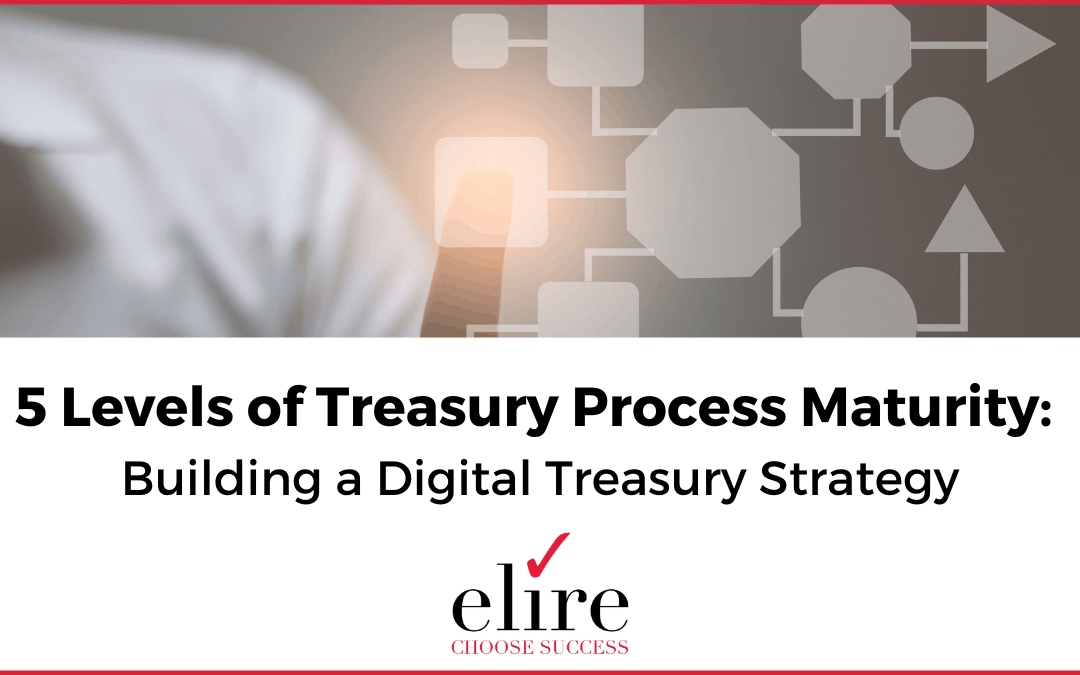 5 Levels of Treasury Process Maturity: Building a Digital Treasury Strategy