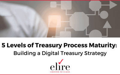 5 Levels of Treasury Process Maturity: Building a Digital Treasury Strategy