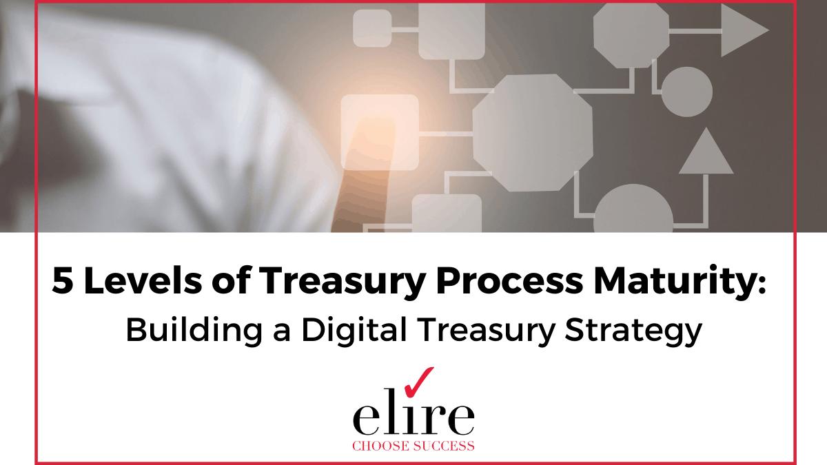 treasury, process maturity, treasury process, digital treasury, digital process, treasury strategy