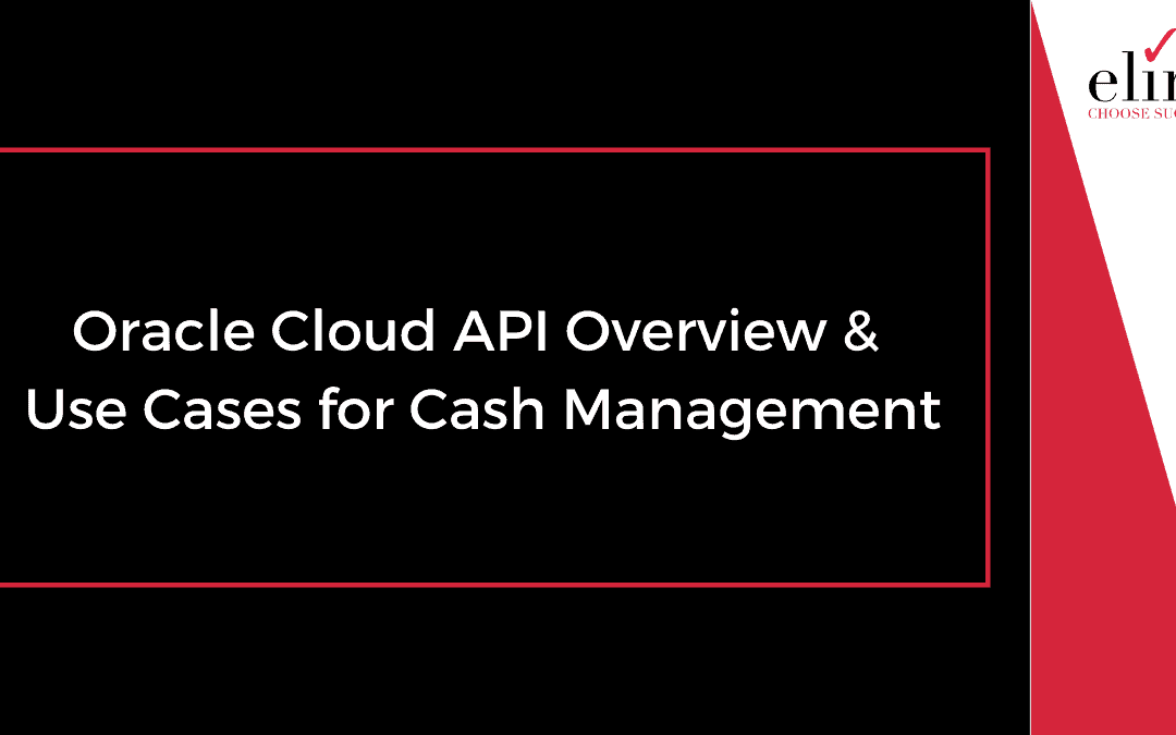 Oracle Cloud API Overview & Use Cases for Cash Management