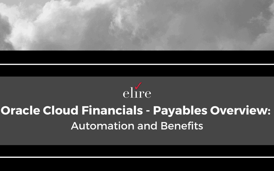 Oracle Cloud Financials – Payables Overview: Automation and Benefits