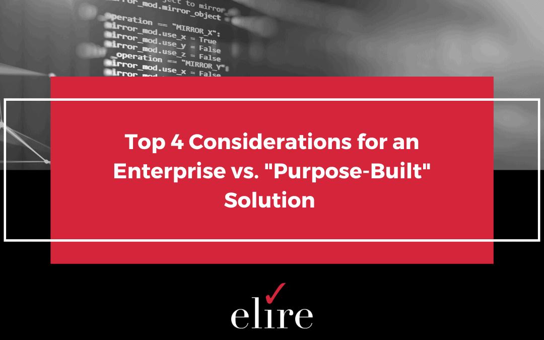 "Top 4 Considerations for an Enterprise vs. ""Purpose-Built"" Solution"