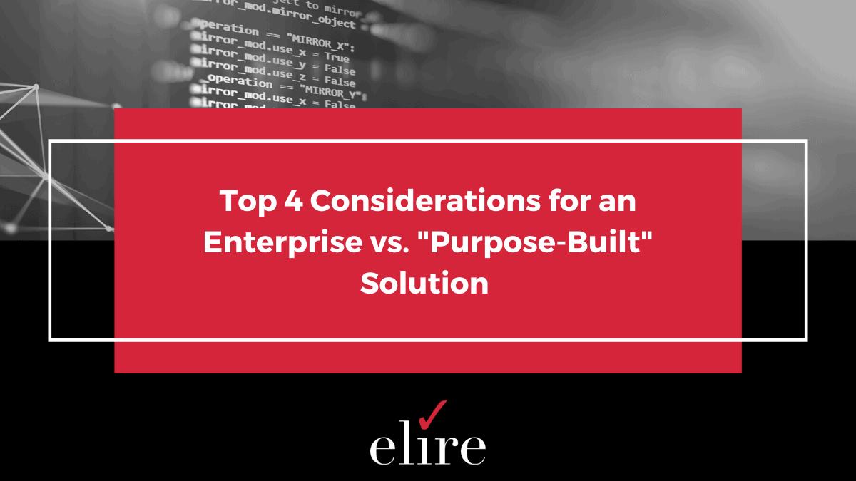 Enterprise solution vs. A purpose-built solution