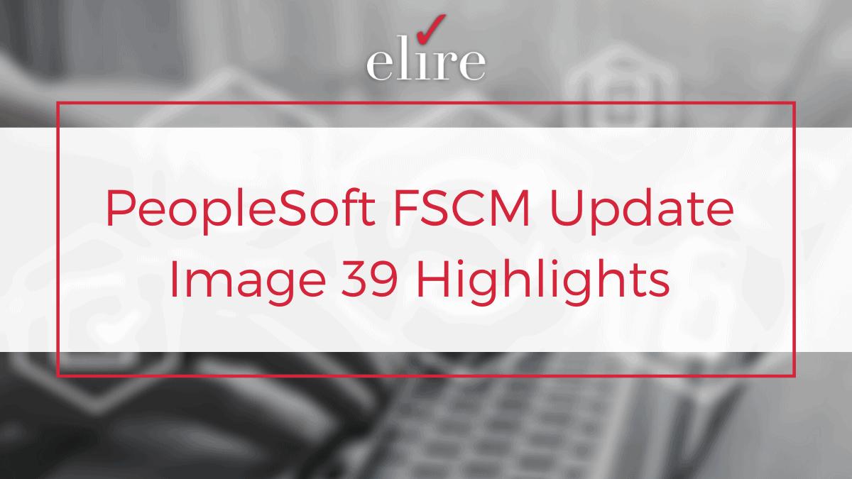 PeopleSoft FSCM Update Image 39 Highlights