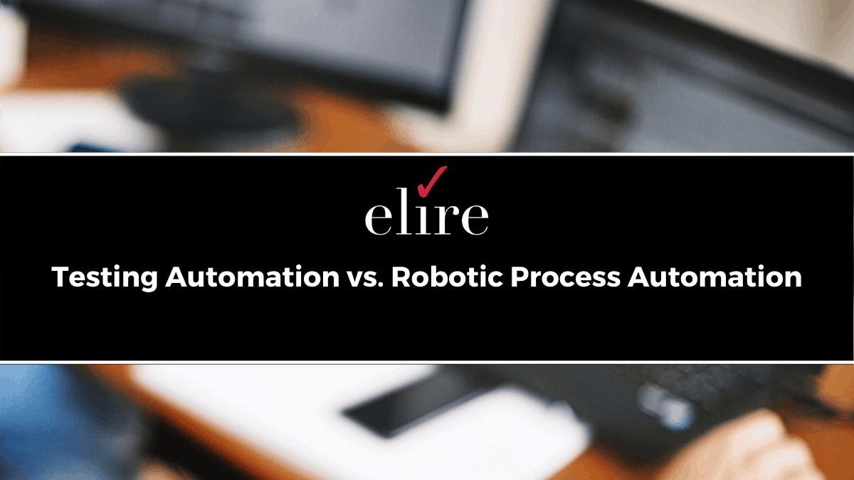 Testing Automation vs. Robotic Process Automation