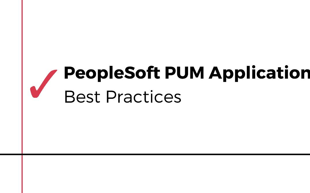 PeopleSoft PUM Application Best Practices