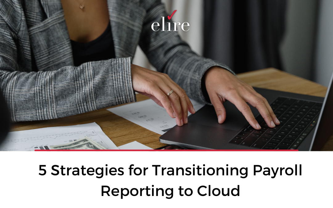 5 Strategies for Transitioning Payroll Reporting to Cloud