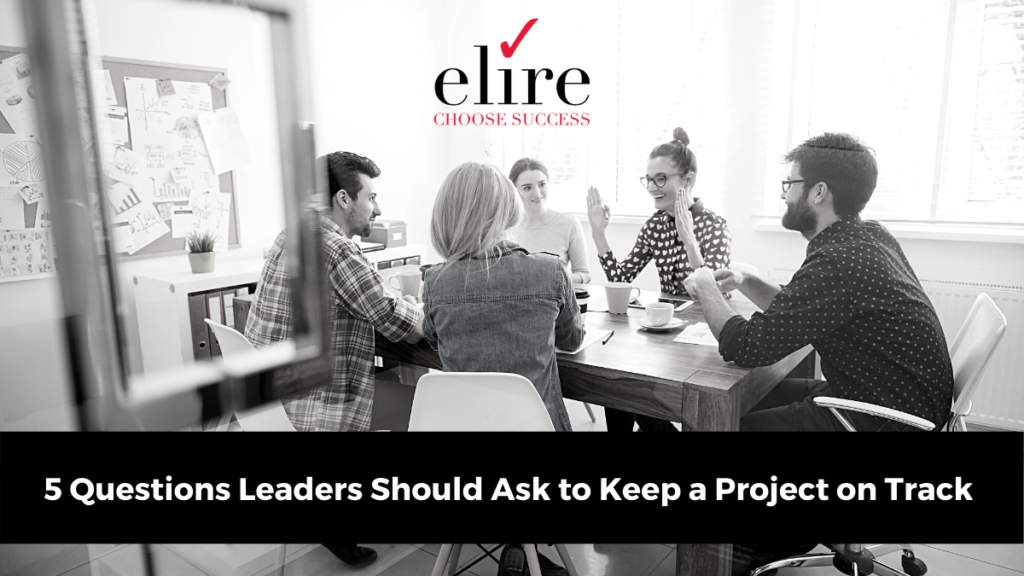 5 questions leaders should ask to keep a project on track